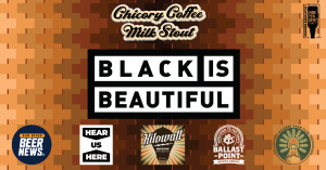 Black Is Beautiful Chicory Coffee Milk Stout Release @ All Kilowatt Brewing & Ballast Point Brewing Locations